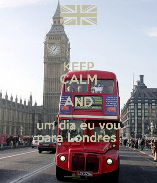 KEEP CALM AND um dia eu vou para Londres