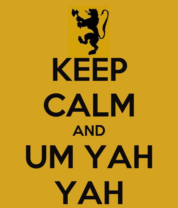 KEEP CALM AND UM YAH YAH