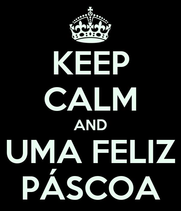 KEEP CALM AND UMA FELIZ PÁSCOA
