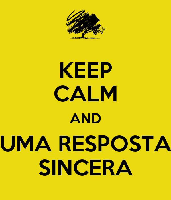 KEEP CALM AND UMA RESPOSTA SINCERA