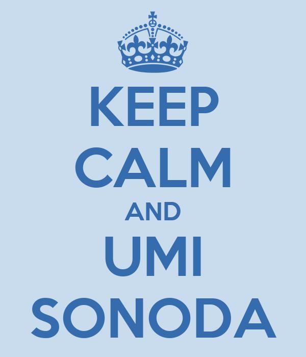 KEEP CALM AND UMI SONODA