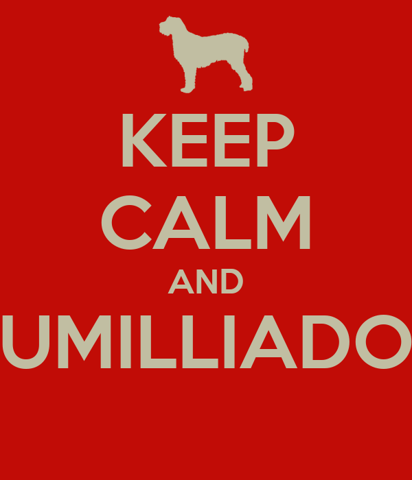 KEEP CALM AND UMILLIADO