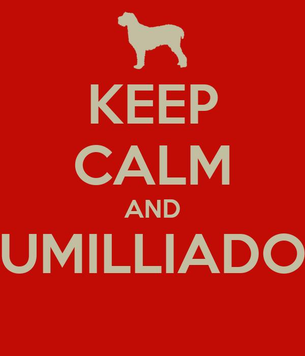 KEEP CALM AND UMILLIADO