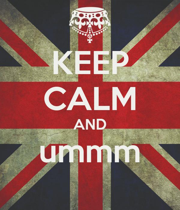 KEEP CALM AND ummm
