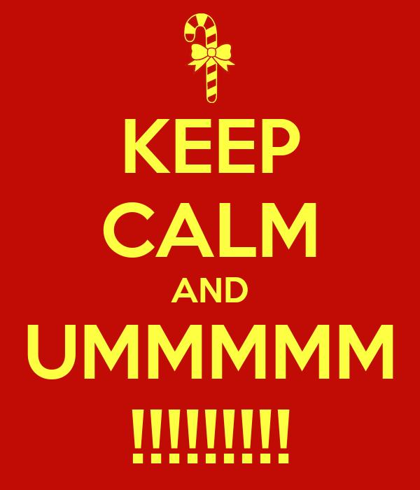 KEEP CALM AND UMMMMM !!!!!!!!!