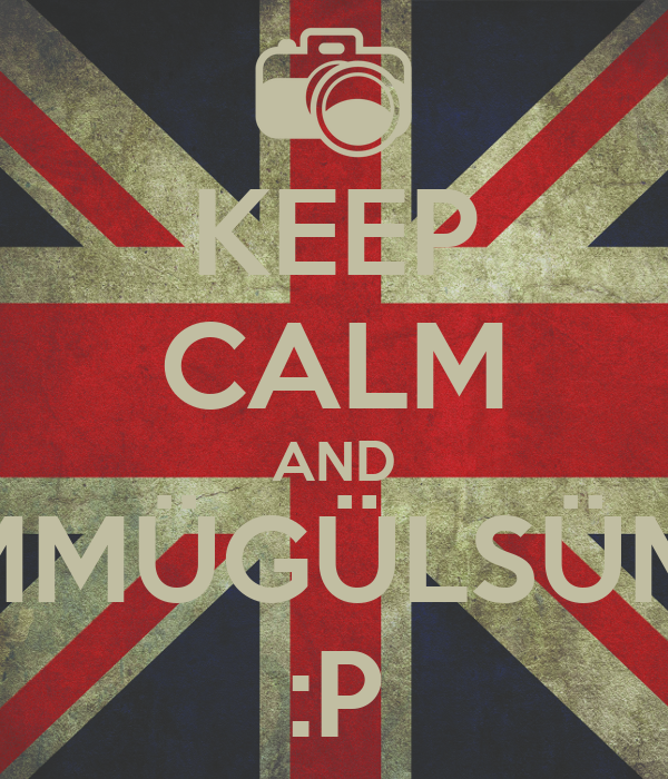 KEEP CALM AND ÜMMÜGÜLSÜMM :P