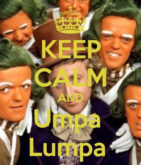 KEEP CALM AND Umpa  Lumpa