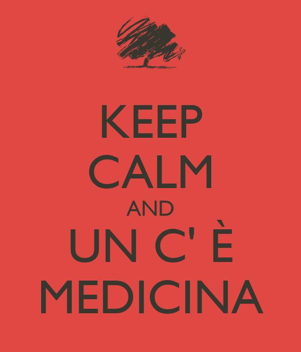 KEEP CALM AND UN C' È MEDICINA