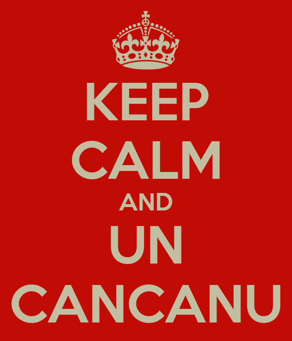 KEEP CALM AND UN CANCANU
