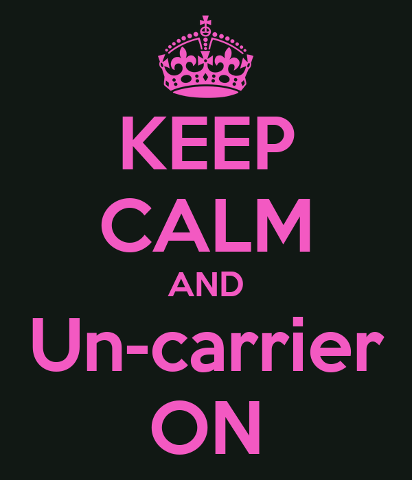 KEEP CALM AND Un-carrier ON