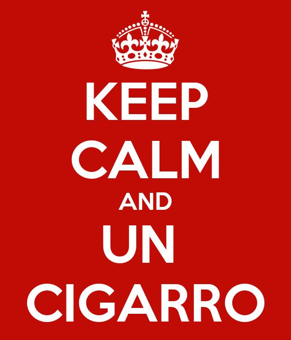 KEEP CALM AND UN  CIGARRO