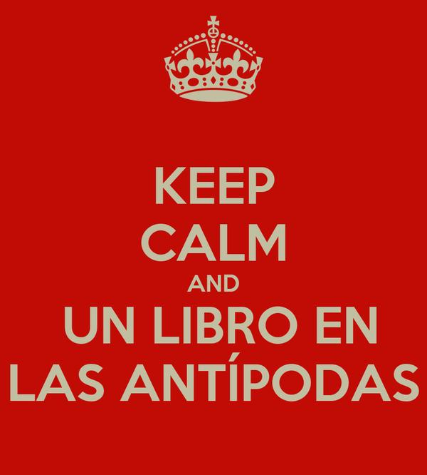 KEEP CALM AND  UN LIBRO EN LAS ANTÍPODAS