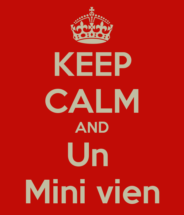 KEEP CALM AND Un  Mini vien