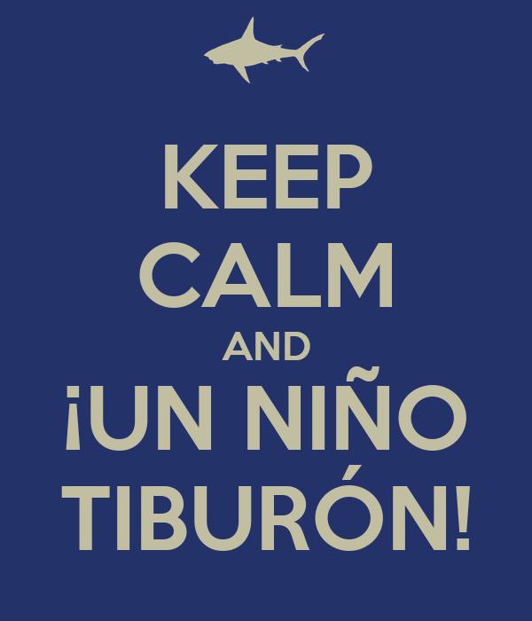 KEEP CALM AND ¡UN NIÑO TIBURÓN!
