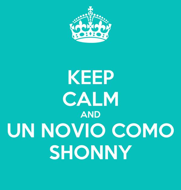 KEEP CALM AND UN NOVIO COMO SHONNY