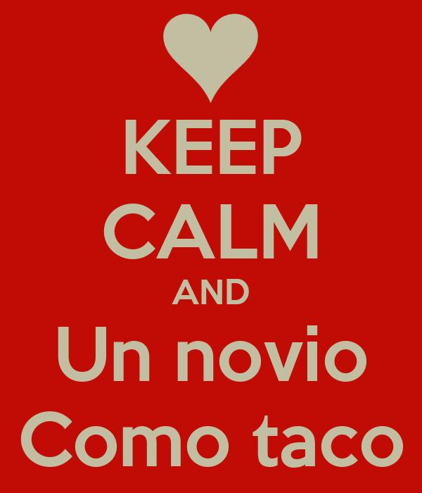 KEEP CALM AND Un novio Como taco