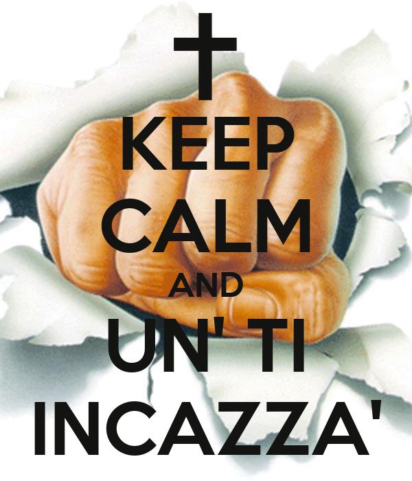 KEEP CALM AND UN' TI INCAZZA'