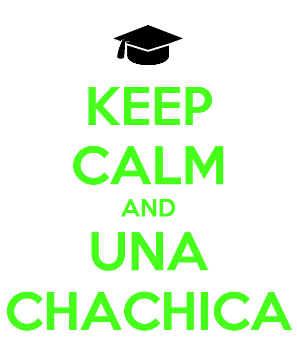 KEEP CALM AND UNA CHACHICA