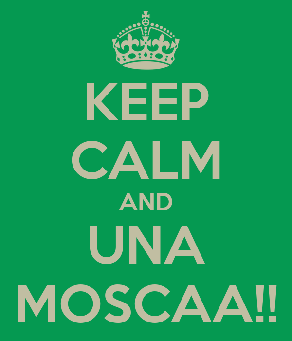 KEEP CALM AND UNA MOSCAA!!
