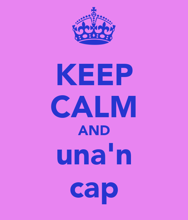 KEEP CALM AND una'n cap