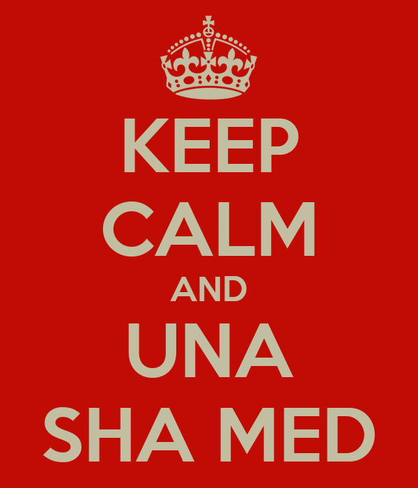 KEEP CALM AND UNA SHA MED