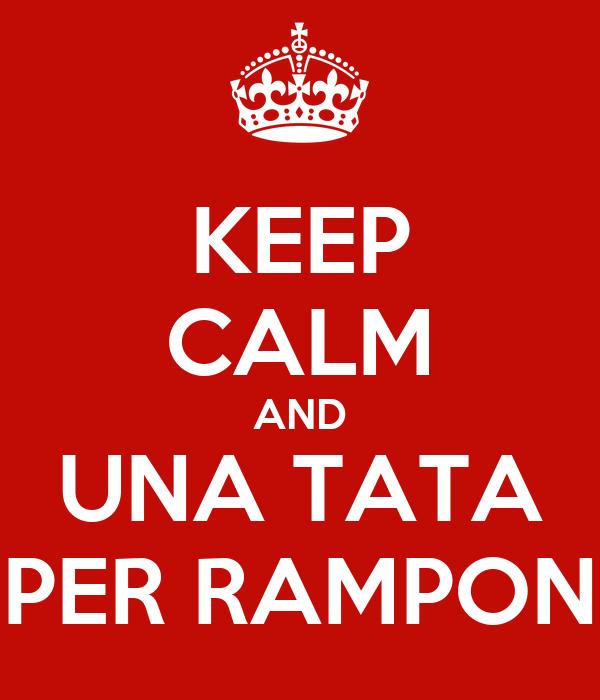 KEEP CALM AND UNA TATA PER RAMPON