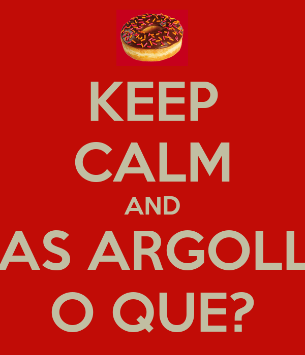 KEEP CALM AND UNAS ARGOLLAS O QUE?