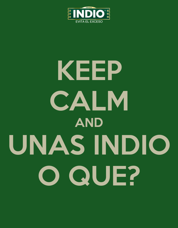 KEEP CALM AND UNAS INDIO O QUE?