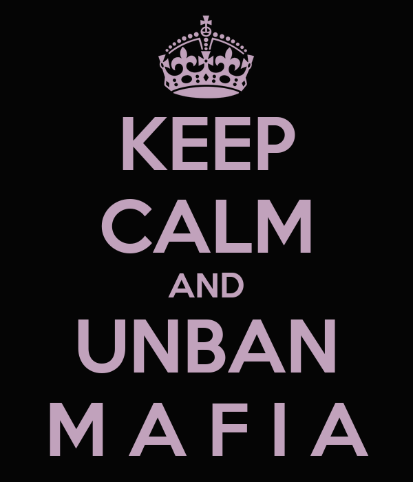 KEEP CALM AND UNBAN M A F I A