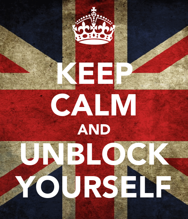 KEEP CALM AND UNBLOCK YOURSELF