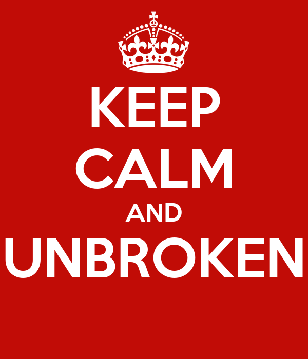 KEEP CALM AND UNBROKEN
