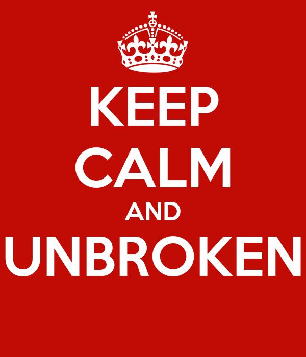 KEEP CALM AND UNBROKEN