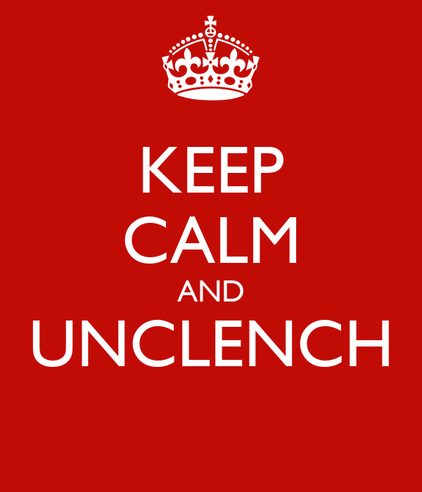 KEEP CALM AND UNCLENCH