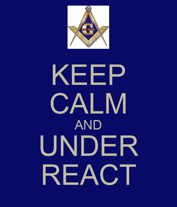 KEEP CALM AND UNDER REACT