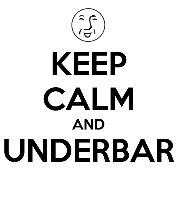 KEEP CALM AND UNDERBAR