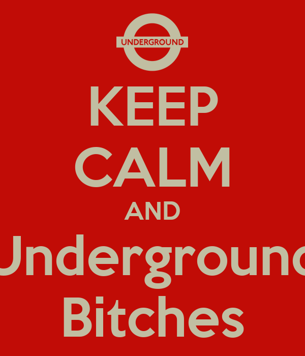 KEEP CALM AND Underground Bitches