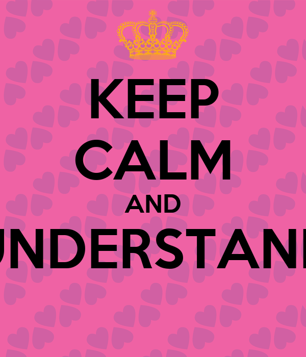KEEP CALM AND UNDERSTAND
