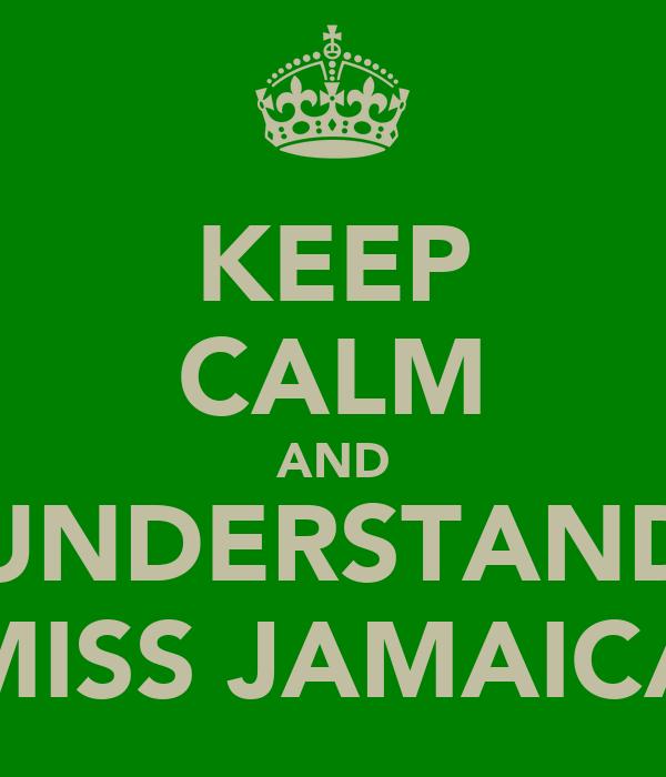 KEEP CALM AND UNDERSTAND MISS JAMAICA