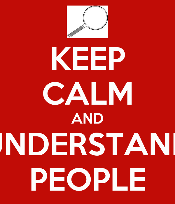 KEEP CALM AND UNDERSTAND PEOPLE
