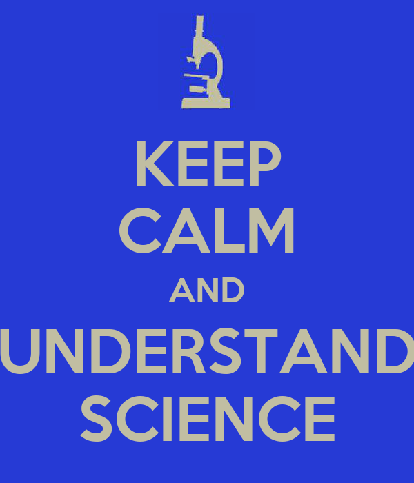 KEEP CALM AND UNDERSTAND SCIENCE