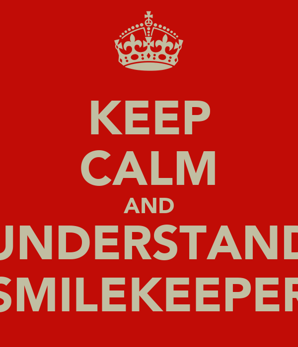 KEEP CALM AND UNDERSTAND SMILEKEEPER