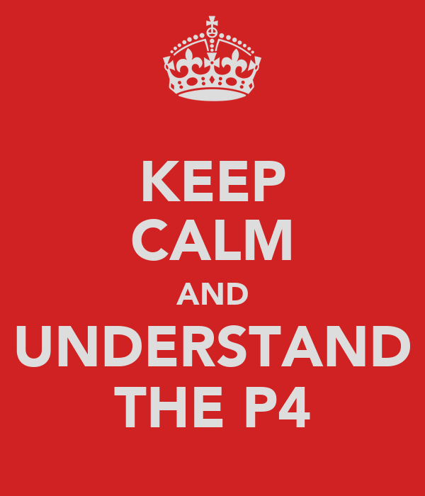 KEEP CALM AND UNDERSTAND THE P4