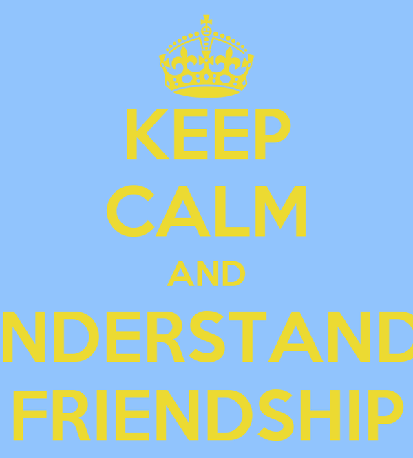 KEEP CALM AND UNDERSTANDS FRIENDSHIP
