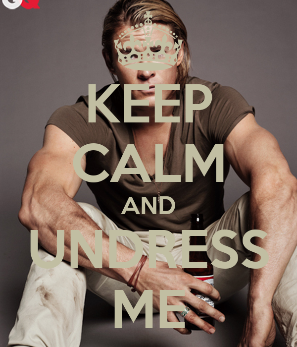 KEEP CALM AND UNDRESS ME