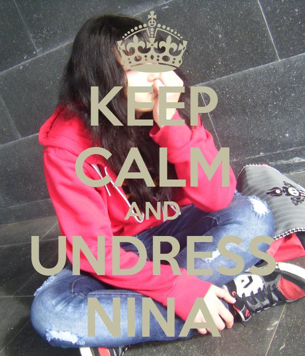 KEEP CALM AND UNDRESS NINA