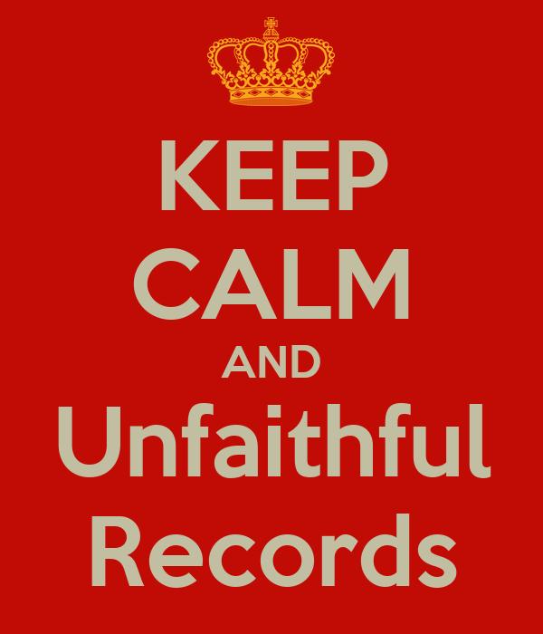 KEEP CALM AND Unfaithful Records