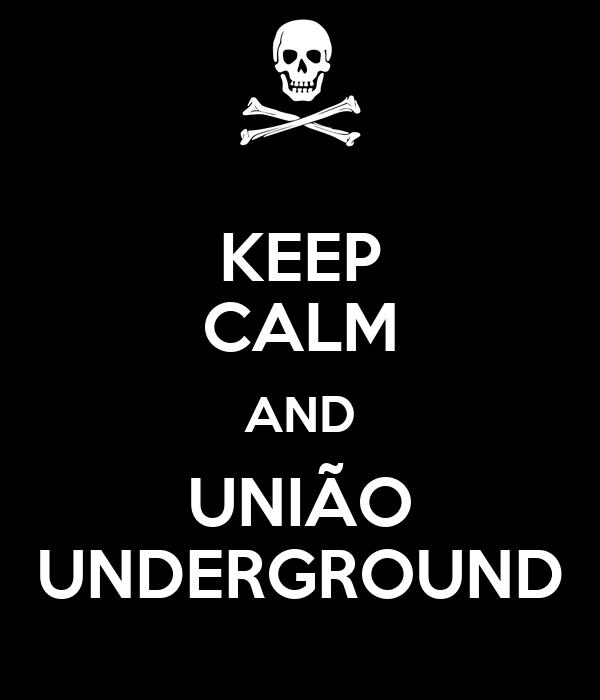 KEEP CALM AND UNIÃO UNDERGROUND