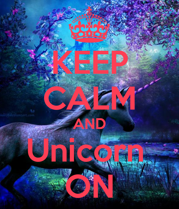 KEEP CALM AND Unicorn  ON