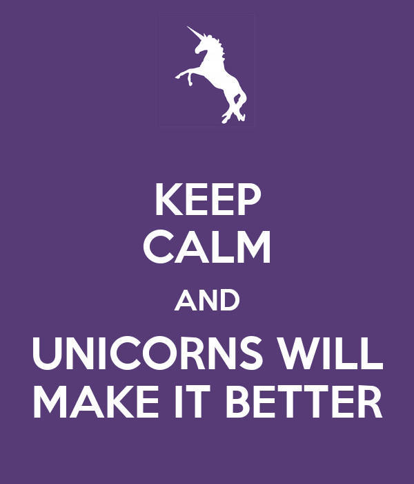 KEEP CALM AND UNICORNS WILL MAKE IT BETTER