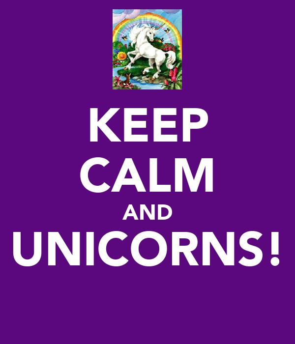 KEEP CALM AND UNICORNS!